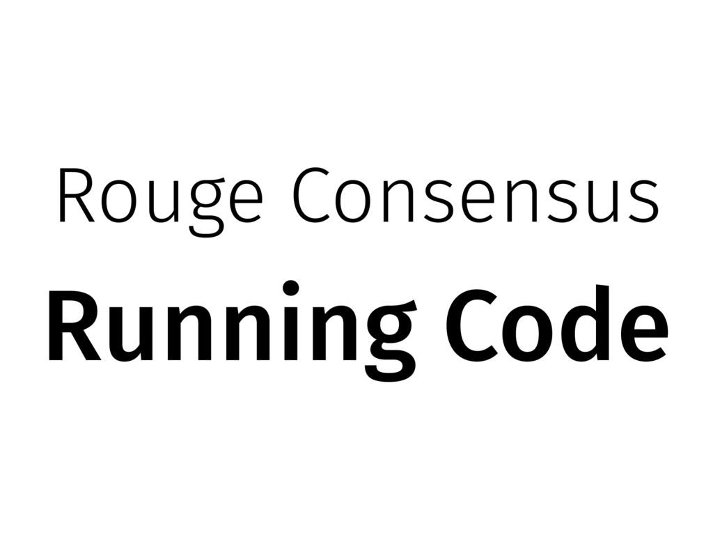 Rouge Consensus Running Code