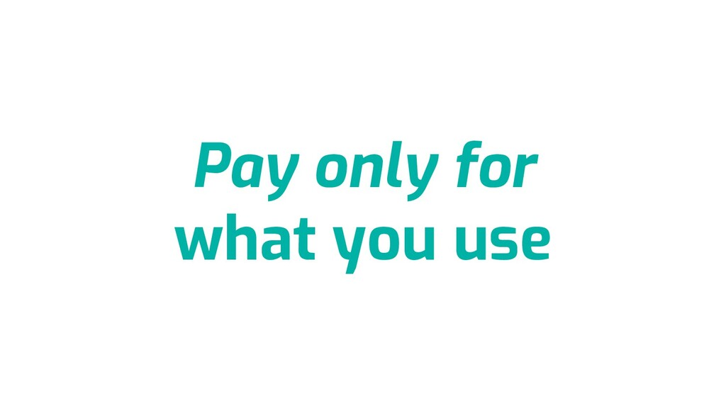 Pay only for what you use