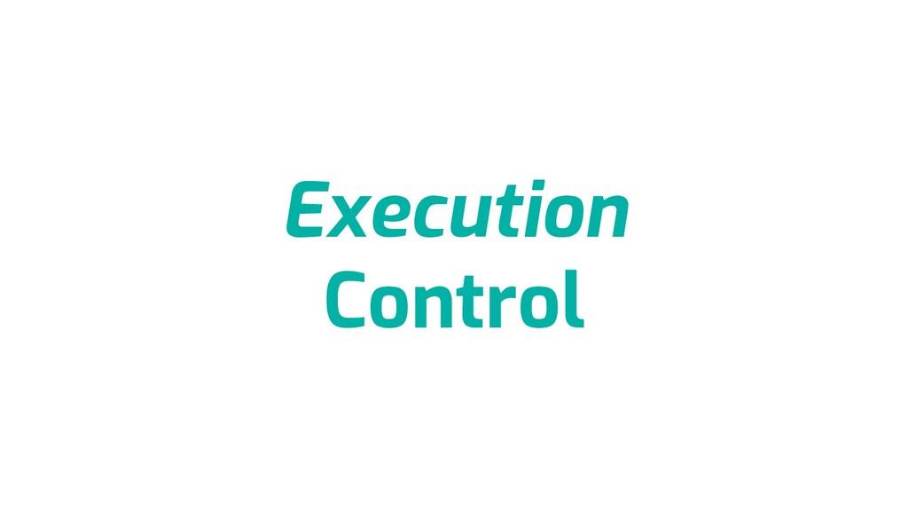 Execution Control