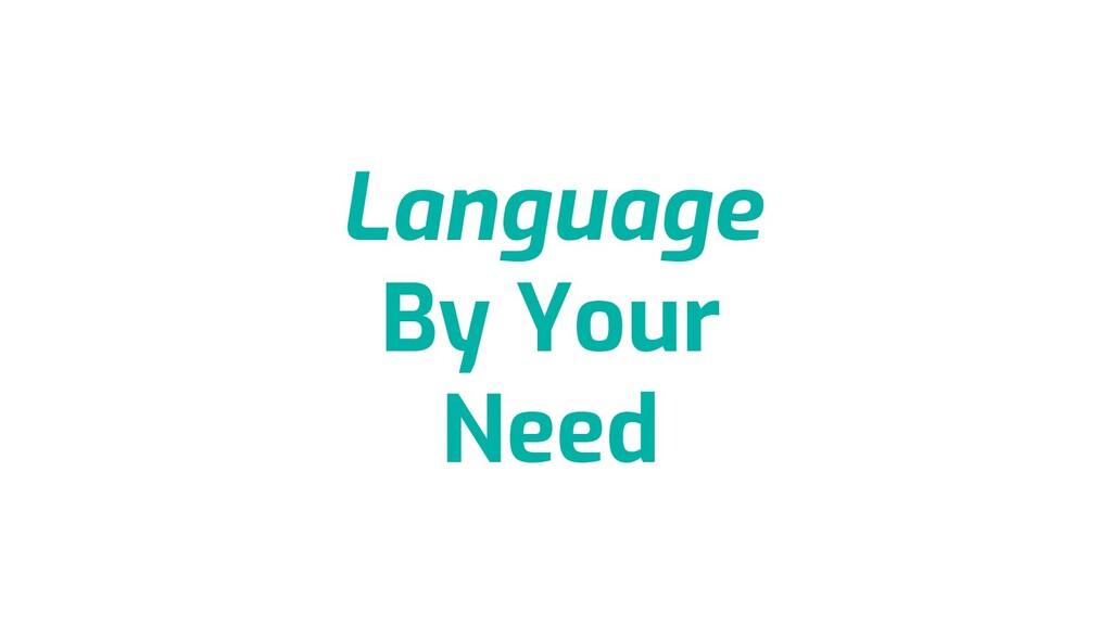 Language By Your Need