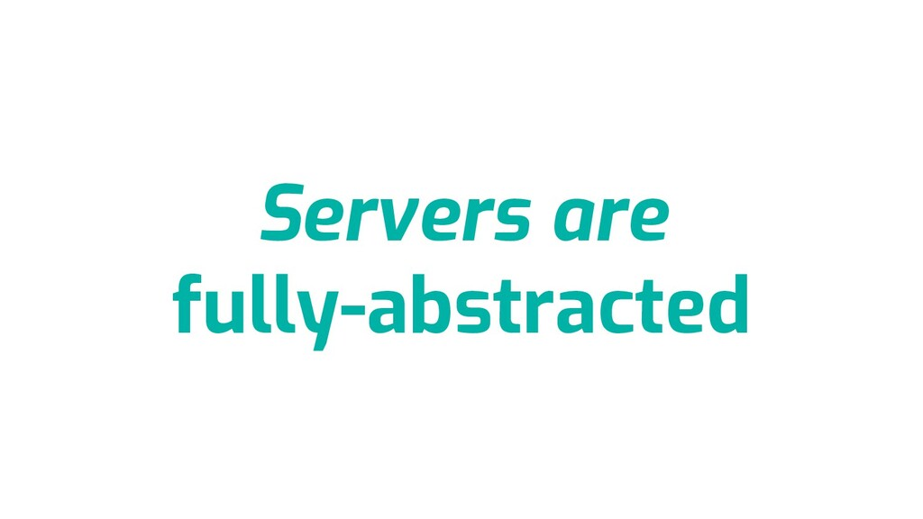 Servers are fully-abstracted