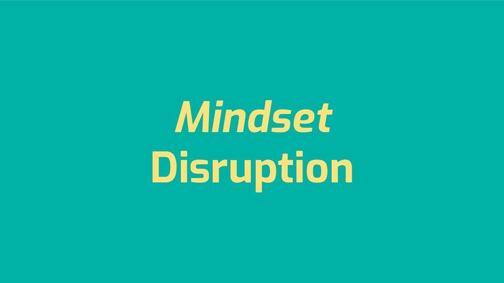 Mindset Disruption