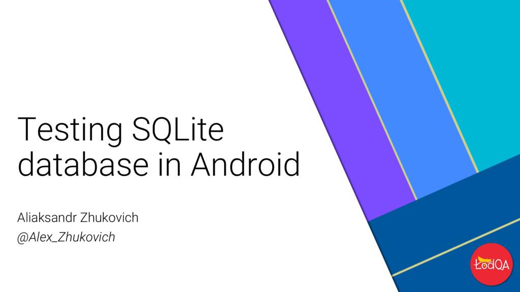 Testing SQLite database in Android Aliaksandr Z...