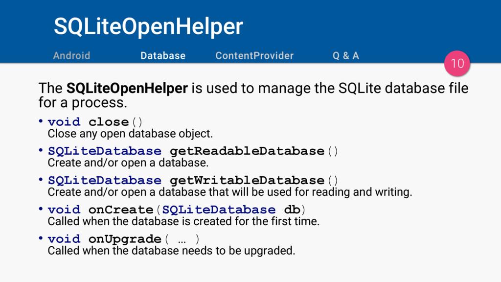 SQLiteOpenHelper 10 The SQLiteOpenHelper is use...