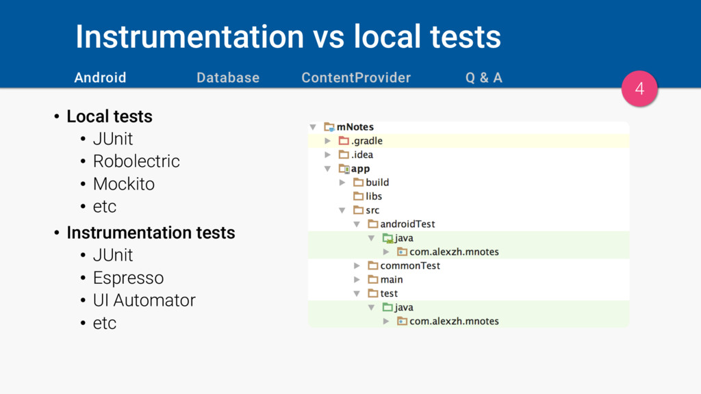 Instrumentation vs local tests • Local tests • ...