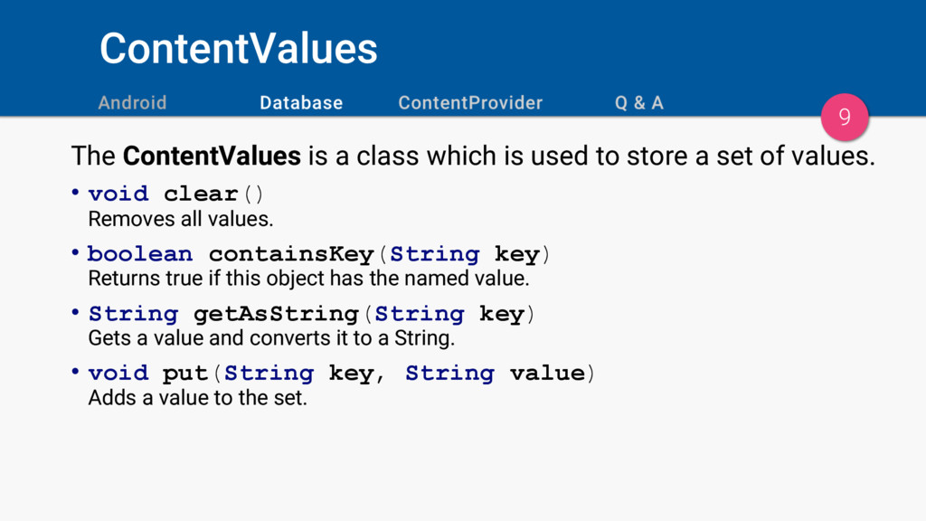ContentValues 9 The ContentValues is a class wh...