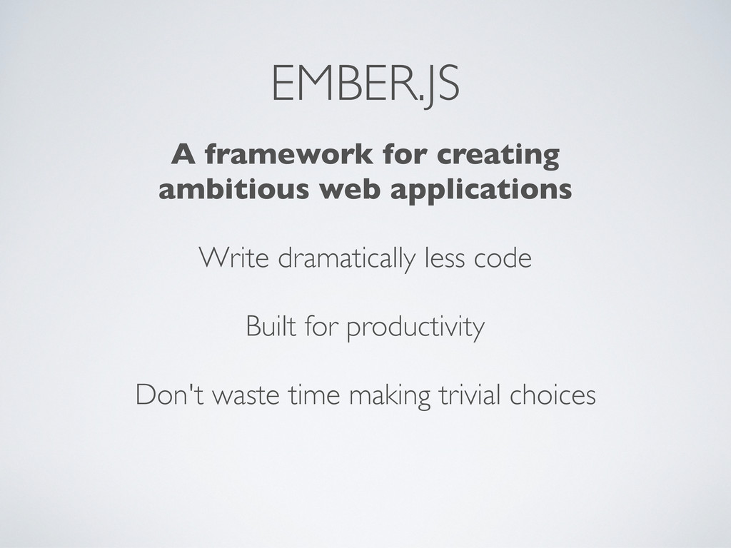 EMBER.JS A framework for creating ambitious web...