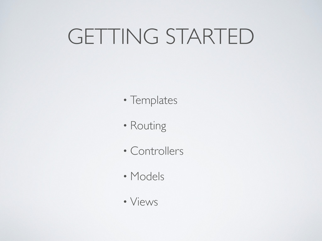GETTING STARTED • Templates • Routing • Control...
