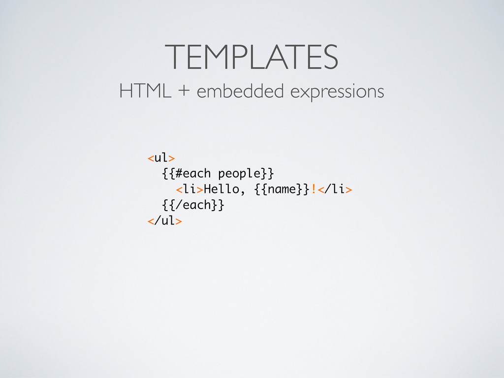 TEMPLATES HTML + embedded expressions <ul> {{#e...