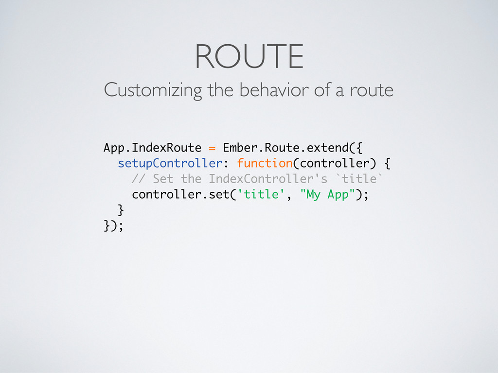 ROUTE Customizing the behavior of a route App.I...