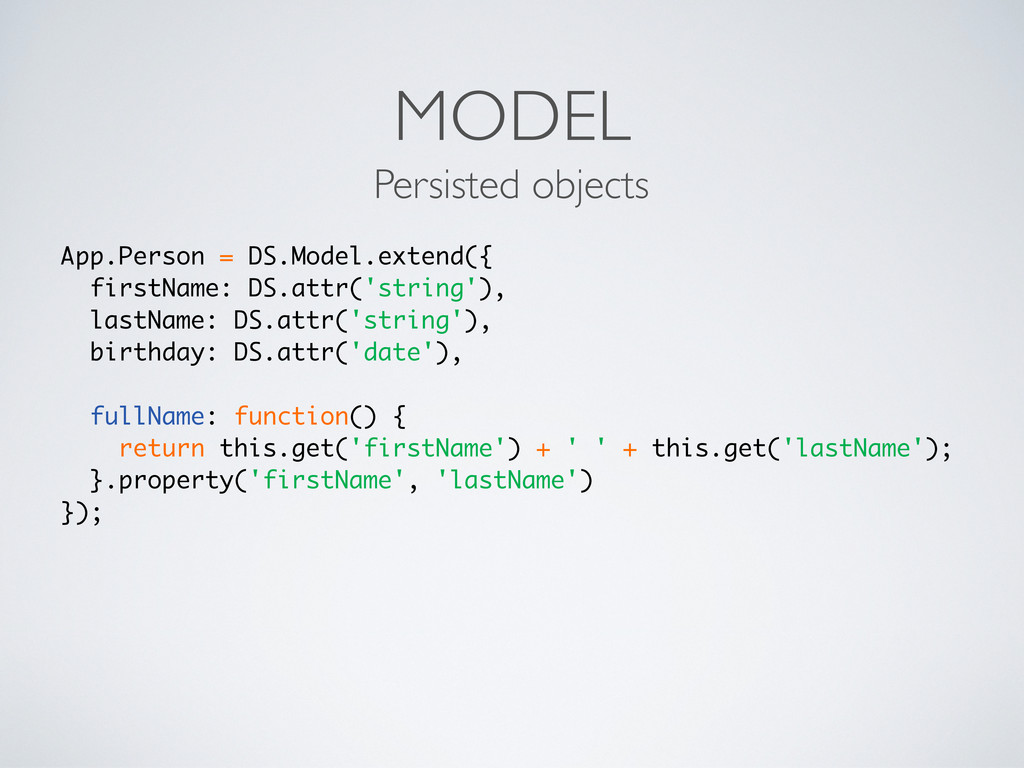 MODEL Persisted objects App.Person = DS.Model.e...