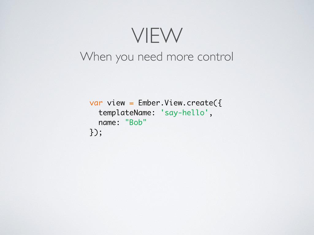 VIEW When you need more control var view = Embe...