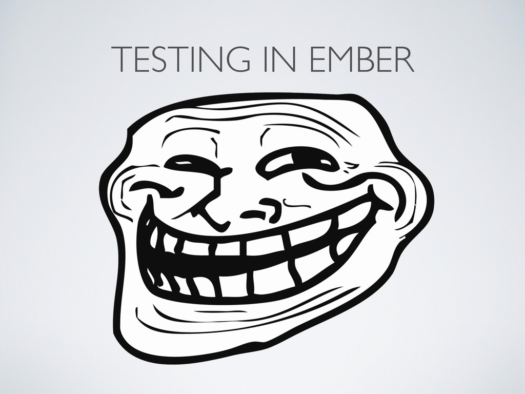 TESTING IN EMBER