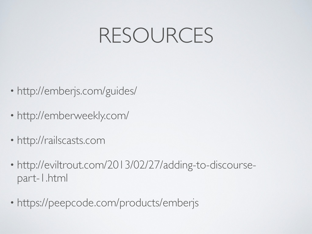 RESOURCES • http://emberjs.com/guides/ • http:/...
