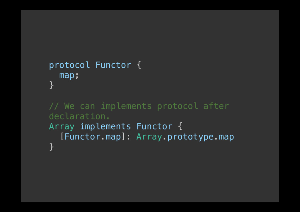 protocol Functor {! map;! }! ! // We can implem...