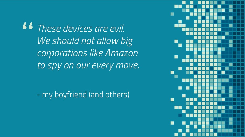 """These devices are evil. We should not allow bi..."
