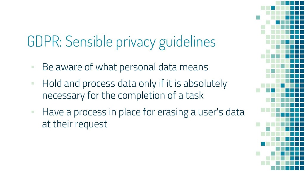 GDPR: Sensible privacy guidelines ▪ Be aware of...
