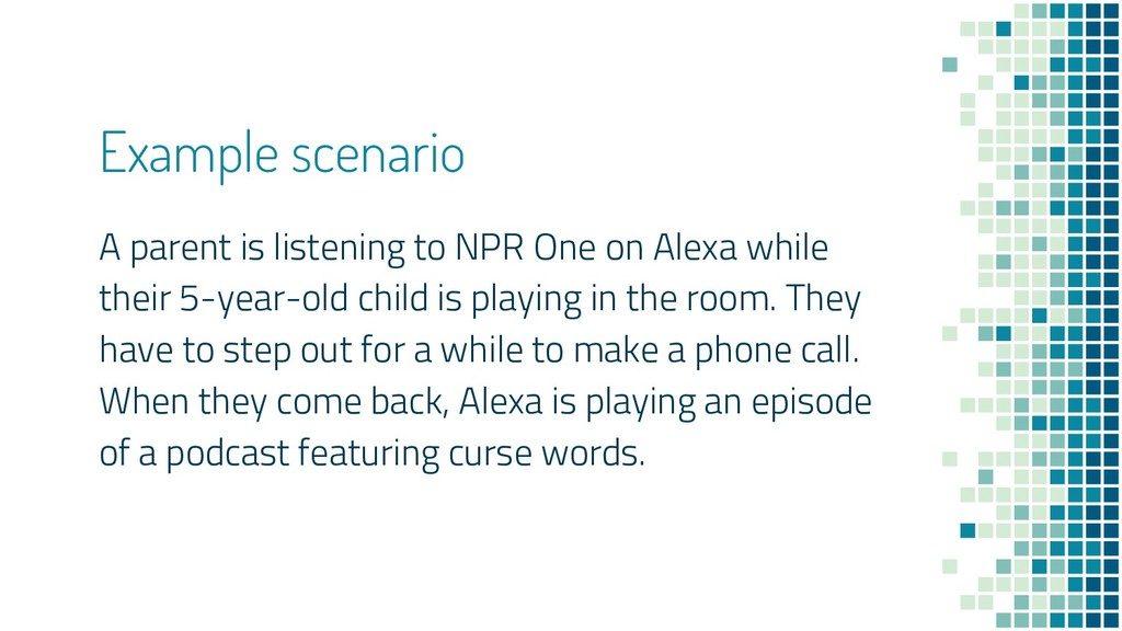 Example scenario A parent is listening to NPR O...