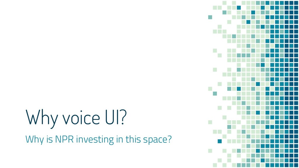 Why voice UI? Why is NPR investing in this spac...