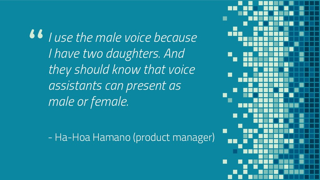 """I use the male voice because I have two daught..."