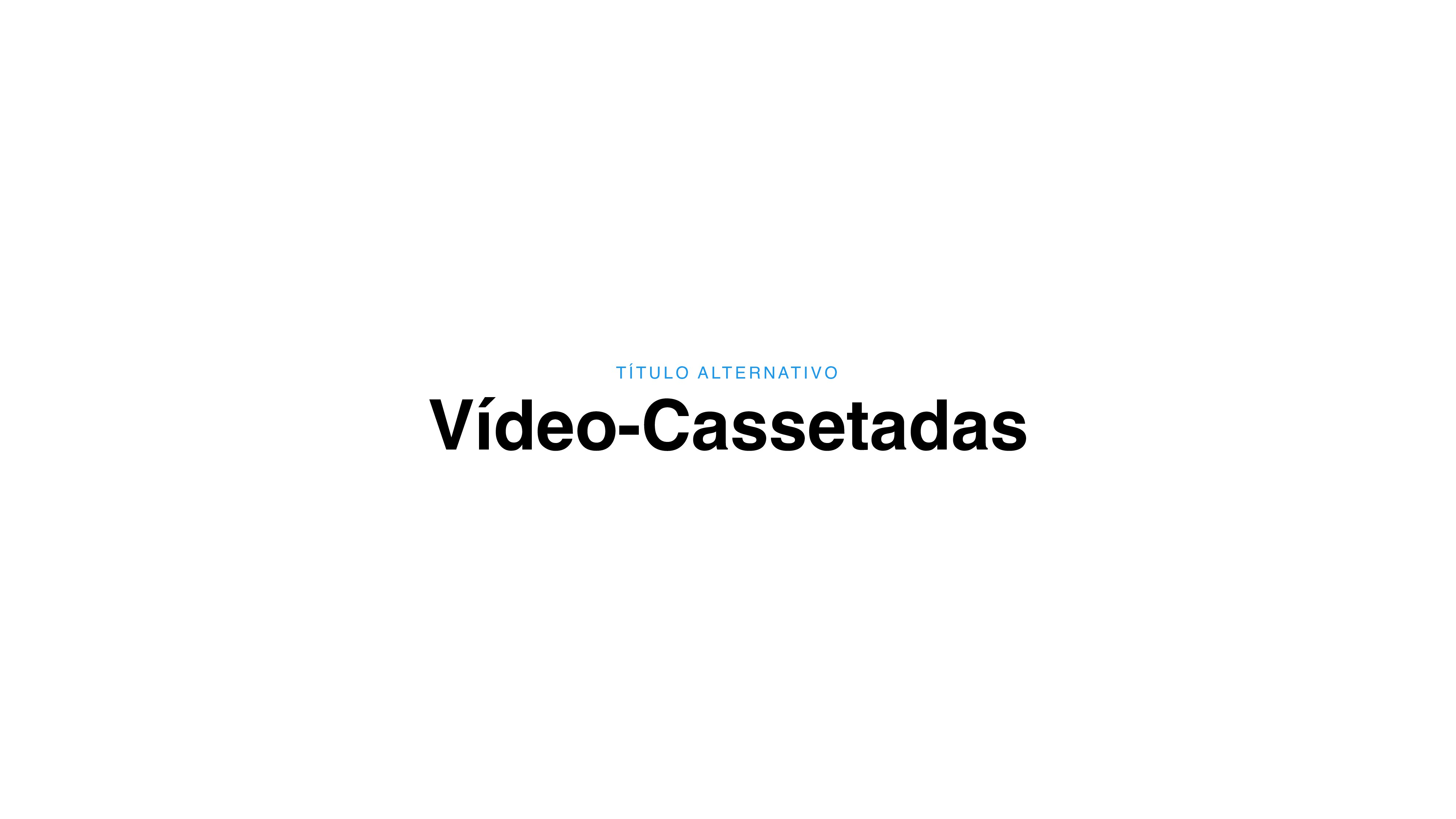 Vídeo-Cassetadas T Í T U L O A LT E R N AT I V O