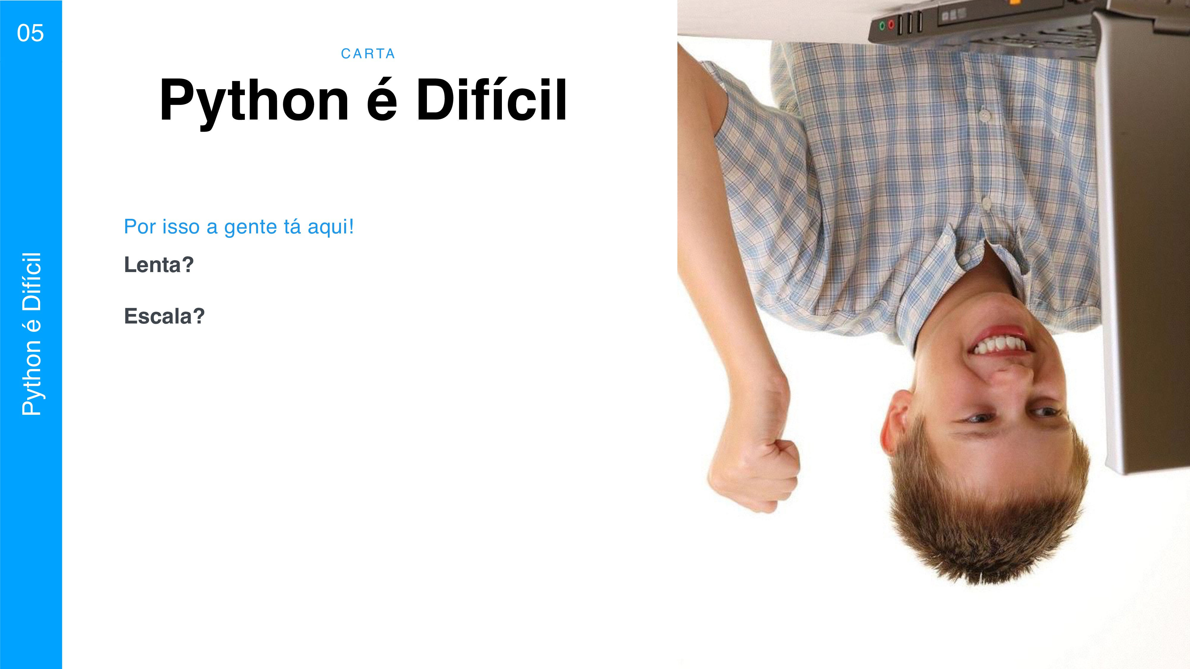 C A RTA 05 Python é Difícil Python é Difícil Le...