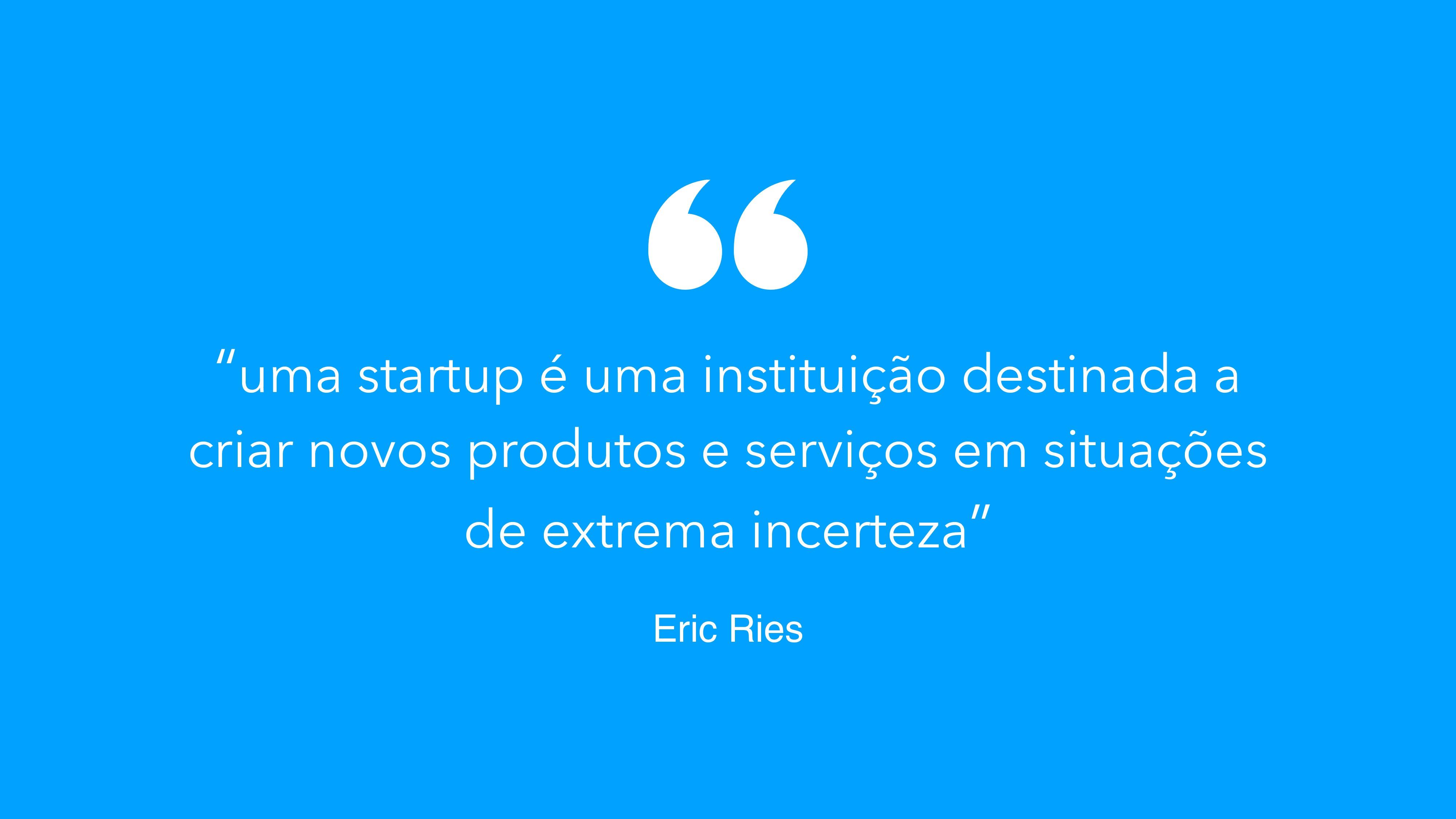 """""""uma startup é uma instituição destinada a cria..."""
