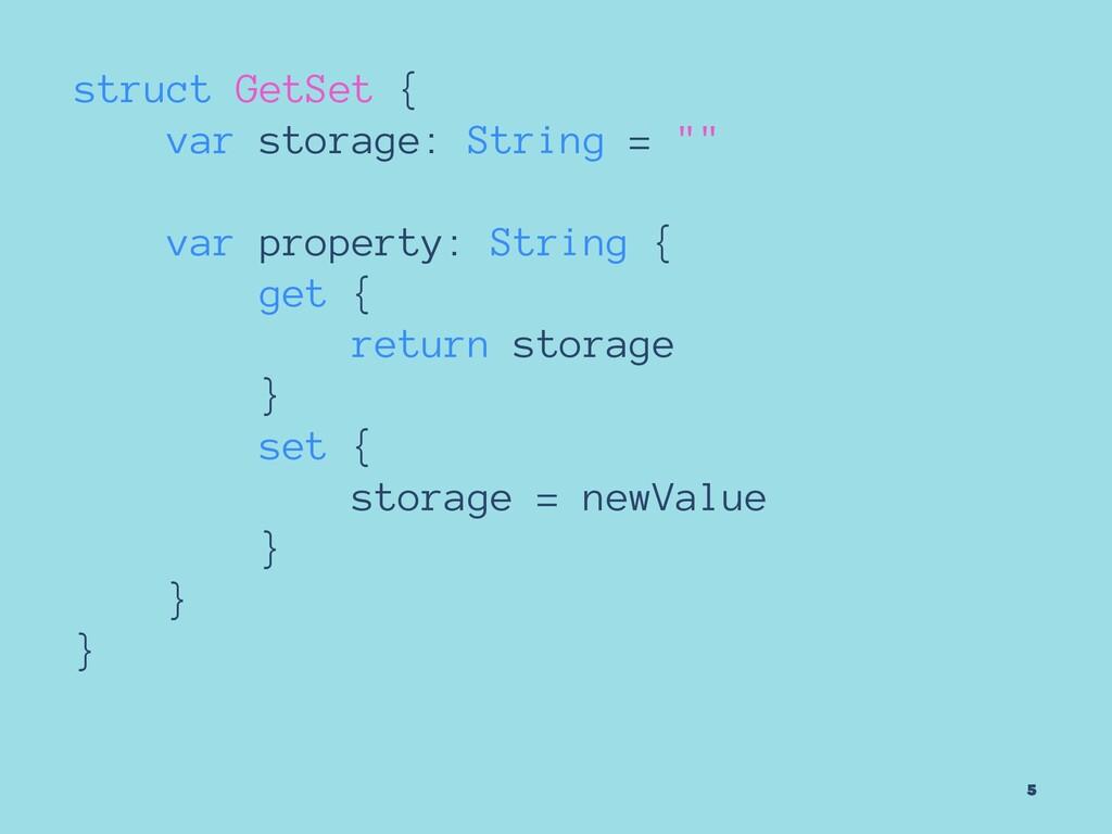 """struct GetSet { var storage: String = """""""" var pr..."""