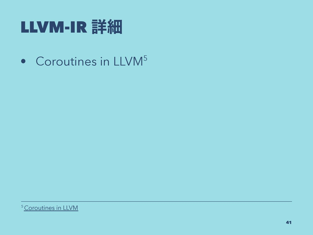 LLVM-IR ৄࡉ • Coroutines in LLVM5 5 Coroutines i...