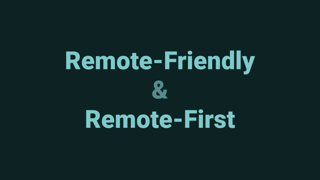 Remote-Friendly & Remote-First