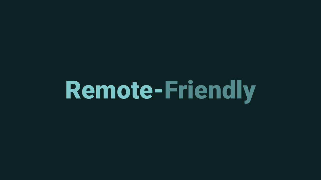 Remote-Friendly