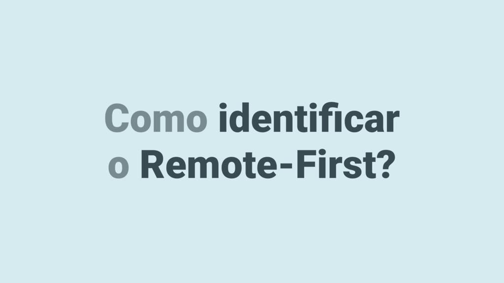 Como identificar o Remote-First?