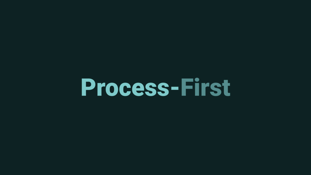 Process-First