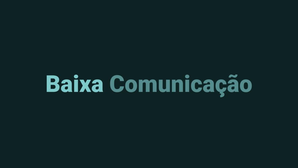 Baixa Comunicação
