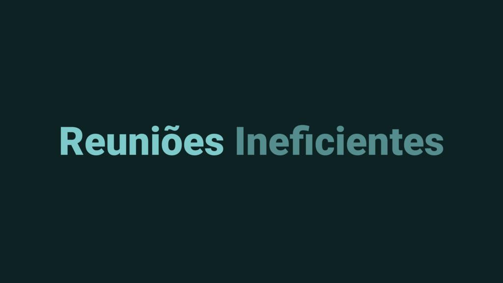 Reuniões Ineficientes