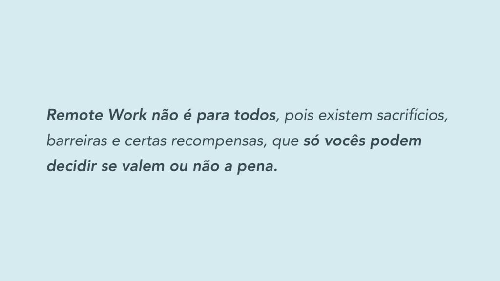 Remote Work não é para todos, pois existem sacr...