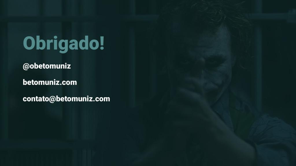 Obrigado! @obetomuniz betomuniz.com contato@bet...
