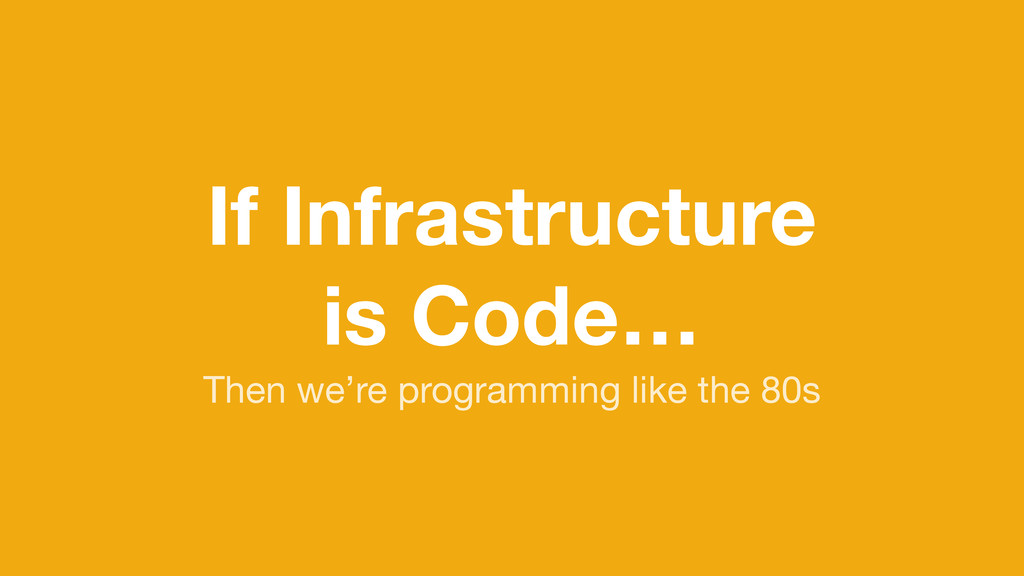 If Infrastructure is Code… Then we're programmi...