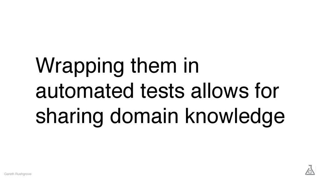 Wrapping them in automated tests allows for sha...