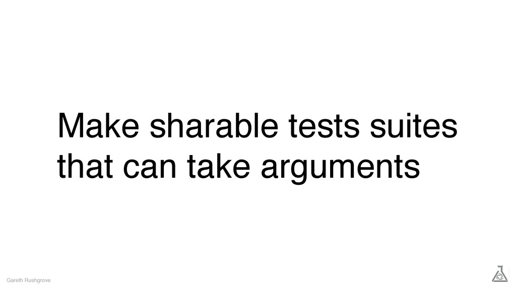 Make sharable tests suites that can take argume...