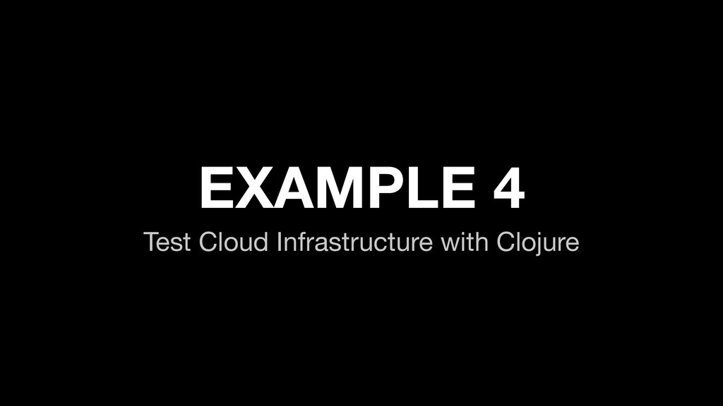 EXAMPLE 4 Test Cloud Infrastructure with Clojure