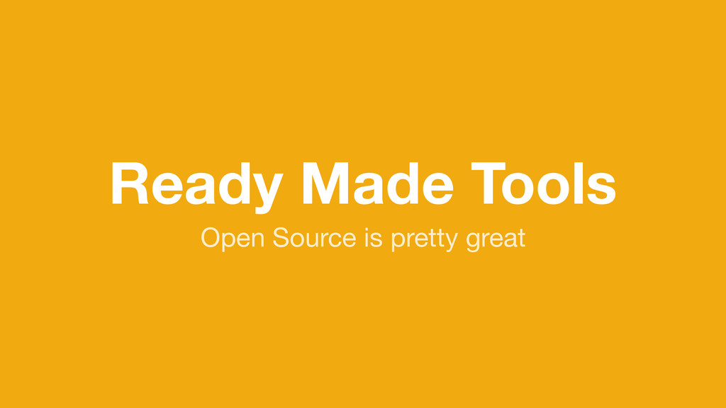 Ready Made Tools Open Source is pretty great
