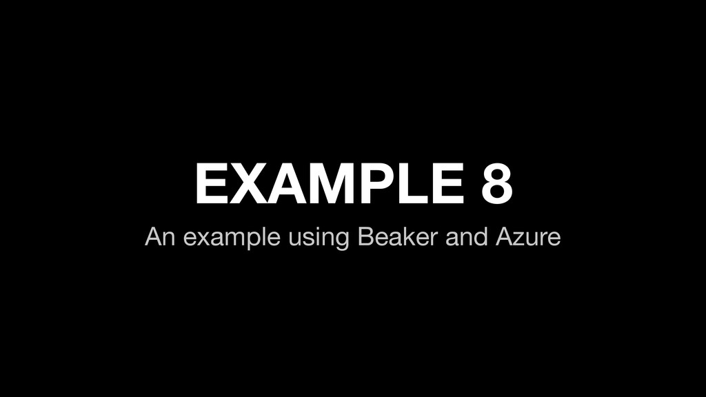 EXAMPLE 8 An example using Beaker and Azure