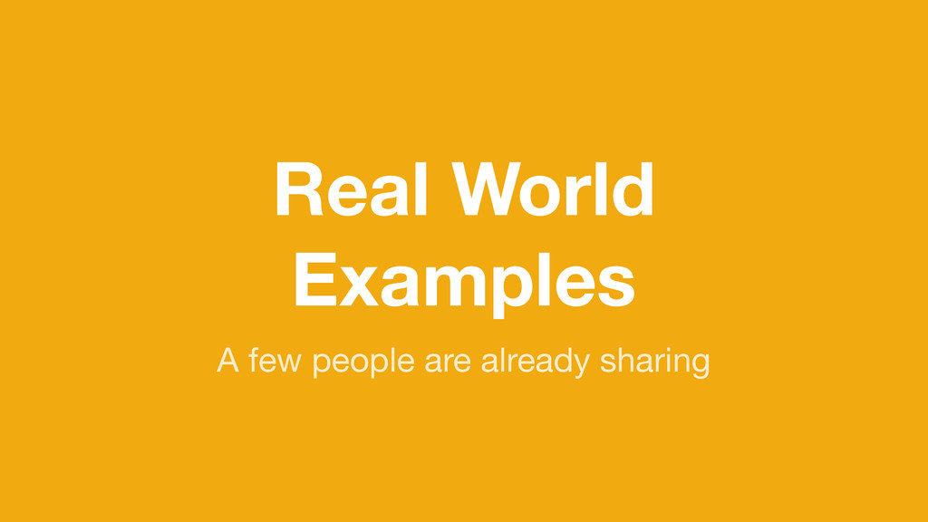 Real World Examples A few people are already sh...
