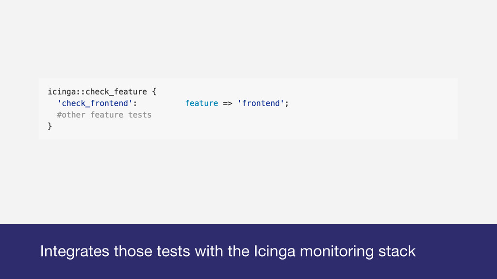 Integrates those tests with the Icinga monitori...