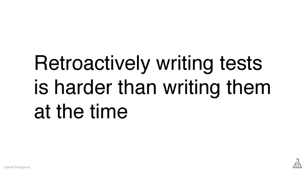 Retroactively writing tests is harder than writ...