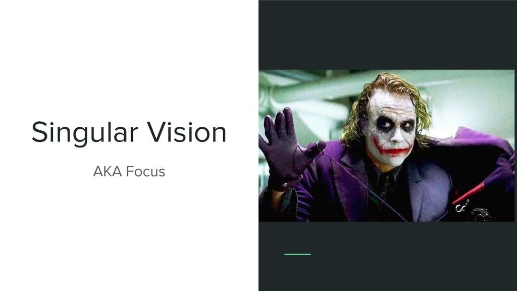 Singular Vision AKA Focus
