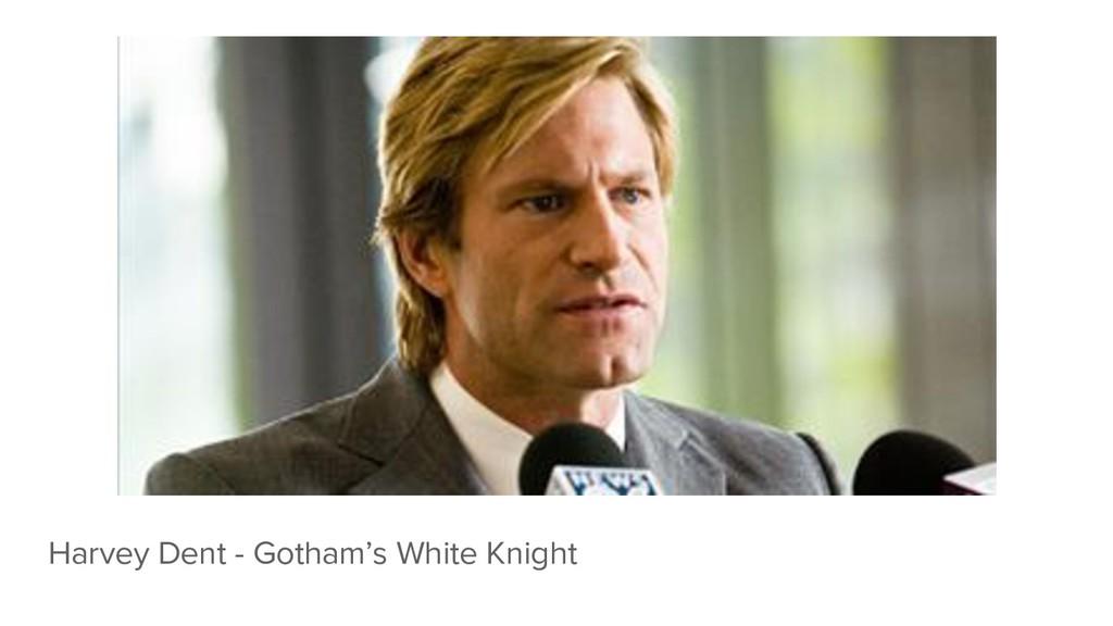 Harvey Dent - Gotham's White Knight