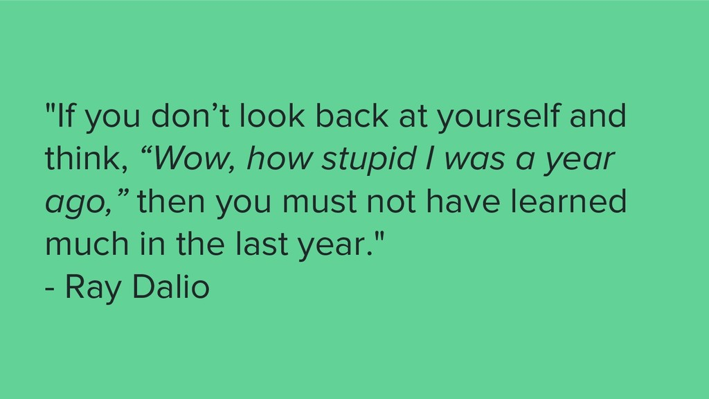 """""""If you don't look back at yourself and think, ..."""