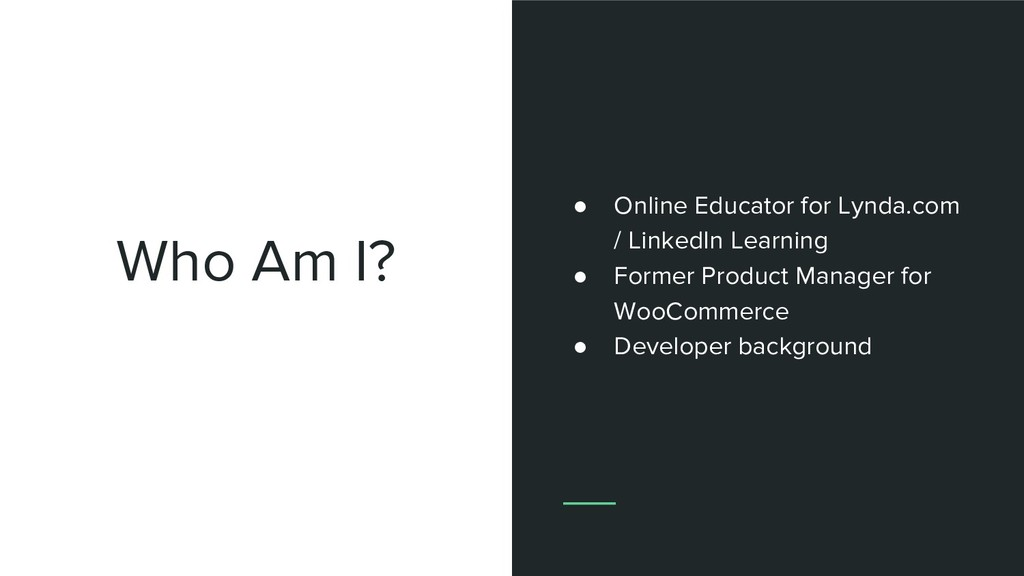 Who Am I? ● Online Educator for Lynda.com / Lin...